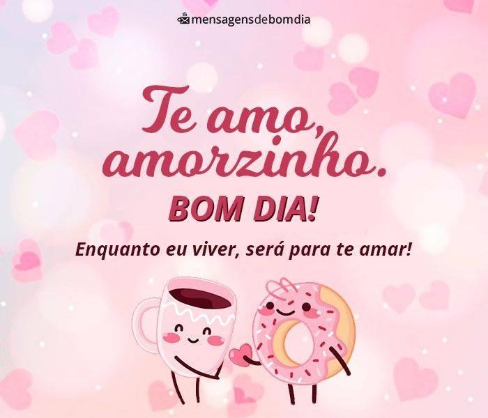Te amo Amorzinho! Bom Dia!